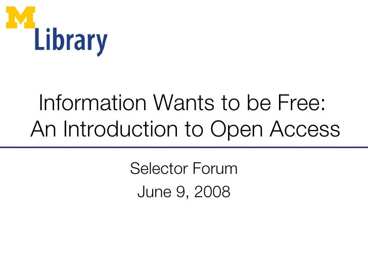 Information Wants to be Free:  An Introduction to Open Access Selector Forum June 9, 2008