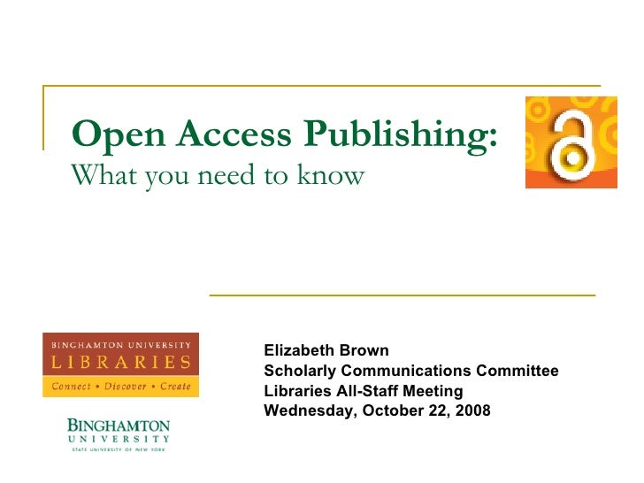 Open Access Publishing: What you need to know Elizabeth Brown Scholarly Communications Committee Libraries All-Staff Meeti...