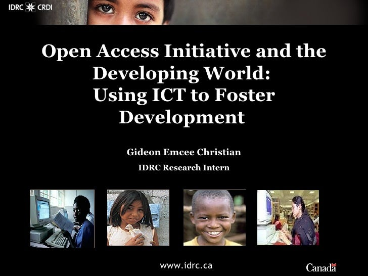 Gideon Emcee Christian IDRC Research Intern Open Access Initiative and the Developing World:  Using ICT to Foster Developm...