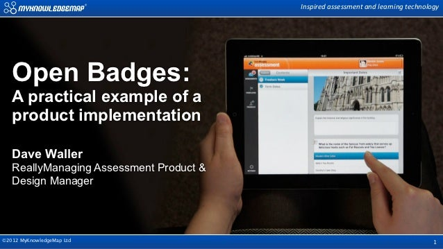 Inspired assessment and learning technology   Open Badges:   A practical example of a   product implementation   Dave ...