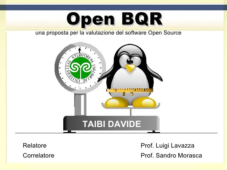 Open BQR una proposta per la valutazione del software Open Source  TAIBI DAVIDE Relatore Prof. Luigi Lavazza Correlatore P...
