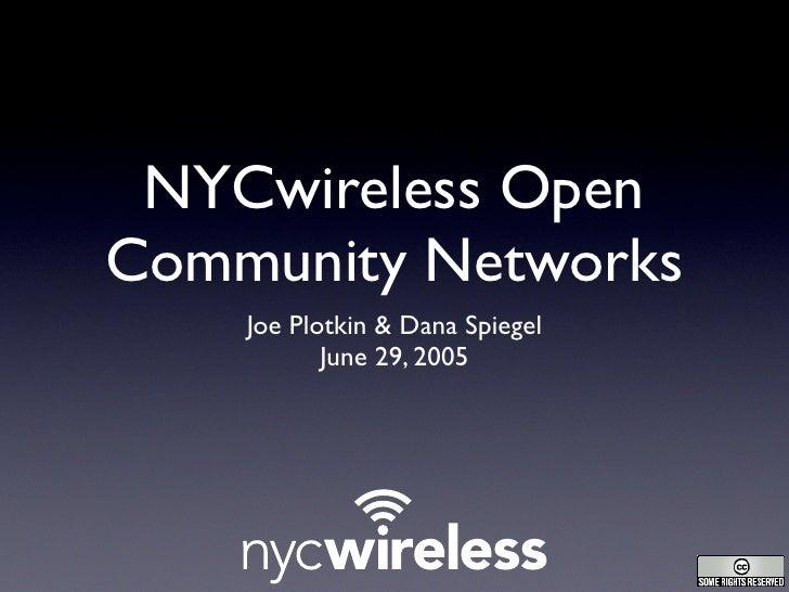 NYCwireless Open Community Networks     Joe Plotkin & Dana Spiegel            June 29, 2005