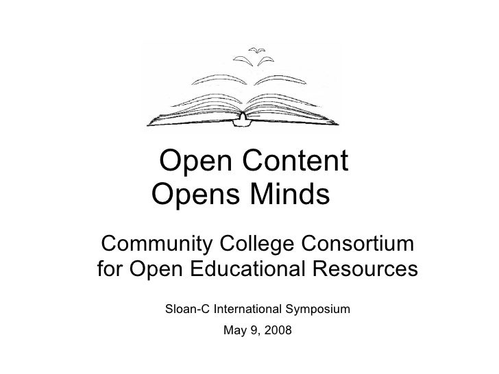 Open Content Opens Minds  Community College Consortium for Open Educational Resources Sloan-C International Symposium May ...