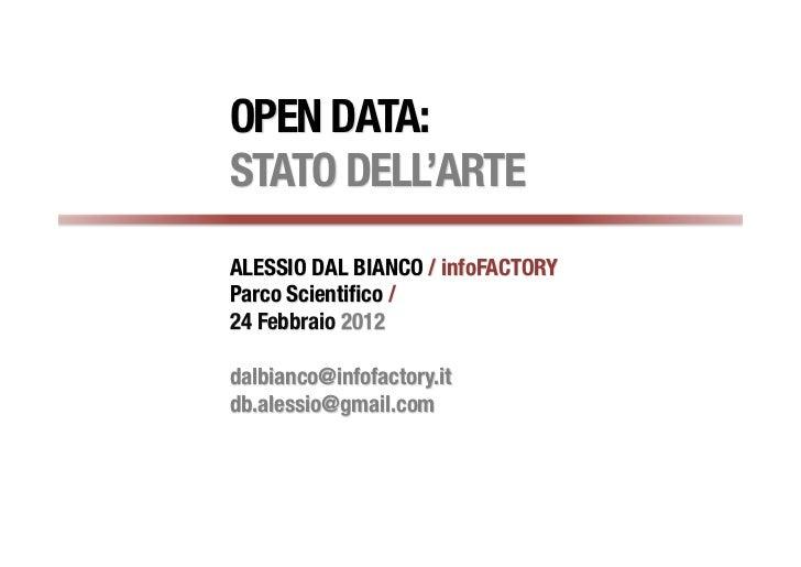 OPEN DATA:STATO DELL'ARTEALESSIO DAL BIANCO / infoFACTORYParco Scientifico /24 Febbraio 2012dalbianco@infofactory.itdb.ales...