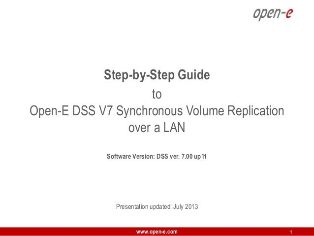 Step-by-Step Guide to Open-E DSS V7 Synchronous Volume Replication over a LAN Software Version: DSS ver. 7.00 up11  Presen...