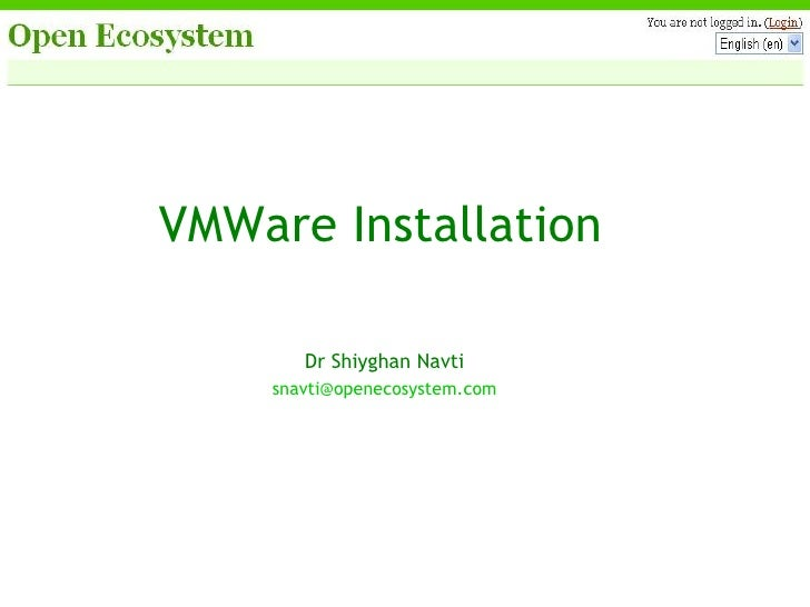 VMWare Installation Dr Shiyghan Navti [email_address]