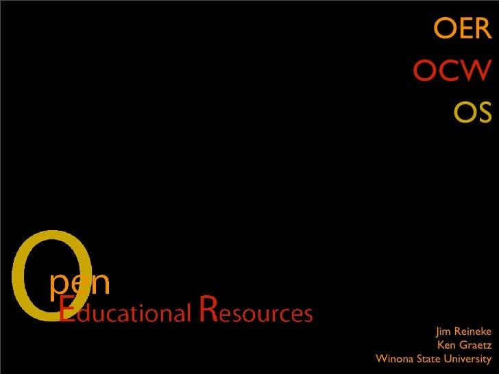 OER        OCW          OS                Jim Reineke            Ken Graetz Winona State University
