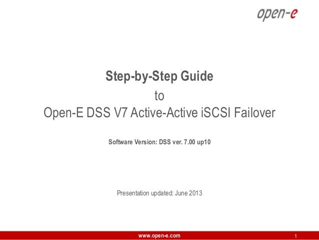 Step-by-Step Guide to Open-E DSS V7 Active-Active iSCSI Failover Software Version: DSS ver. 7.00 up10  Presentation update...