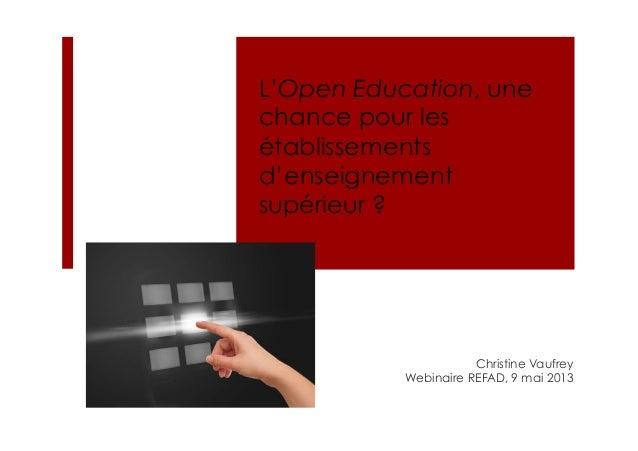 L'Open Education, unechance pour lesétablissementsd'enseignementsupérieur ?Christine VaufreyWebinaire REFAD, 9 mai 2013