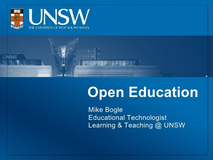 Open Education Mike Bogle Educational Technologist Learning & Teaching @ UNSW