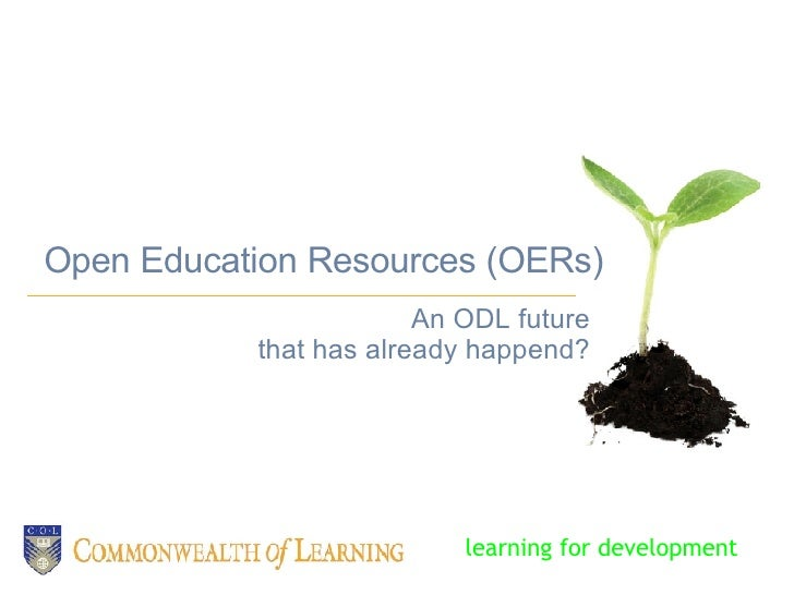 Open Education Resources (OERs) An ODL future that has already happend? learning for development