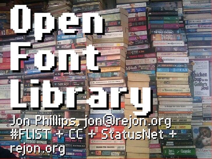 Open Font Library Jon Phillips, jon@rejon.org #FLIST + CC + StatusNet + rejon.org