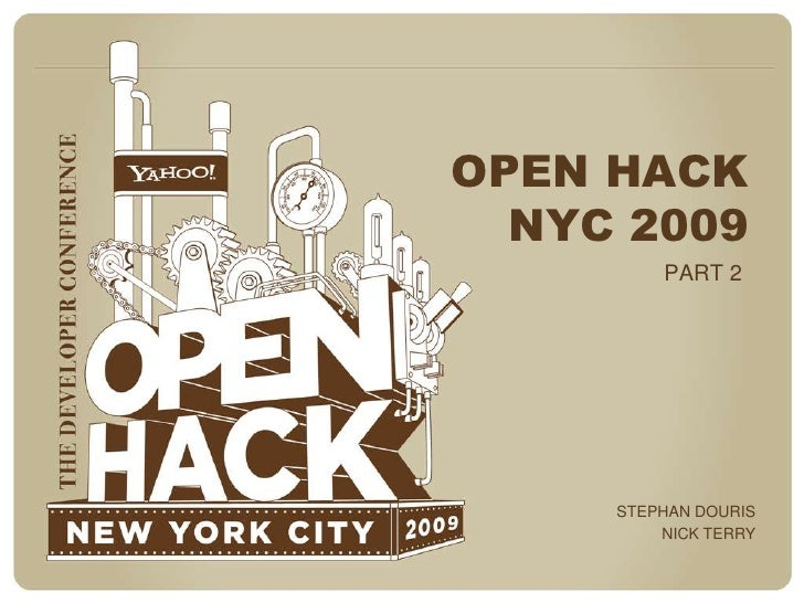 OPEN HACK NYC 2009<br />PART 2<br />STEPHAN DOURIS<br />NICK TERRY<br />