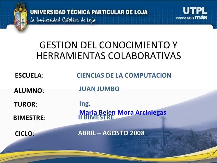 ESCUELA : ALUMNO : BIMESTRE : GESTION DEL CONOCIMIENTO Y HERRAMIENTAS COLABORATIVAS CICLO : CIENCIAS DE LA COMPUTACION II ...