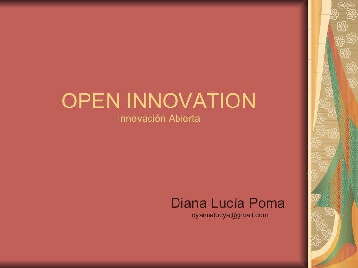 OPEN INNOVATION Innovación Abierta Diana Lucía Poma  [email_address]