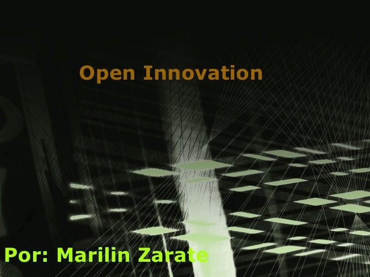 Open Innovation Por: Marilin Zarate