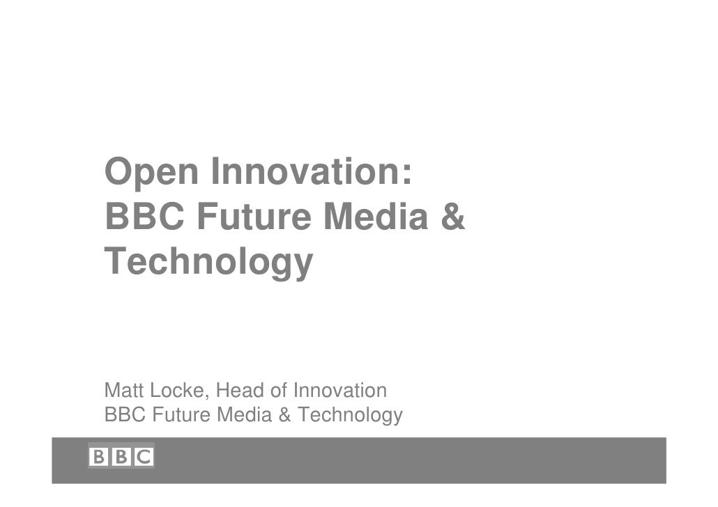 Open Innovation: BBC Future Media & Technology   Matt Locke, Head of Innovation BBC Future Media & Technology