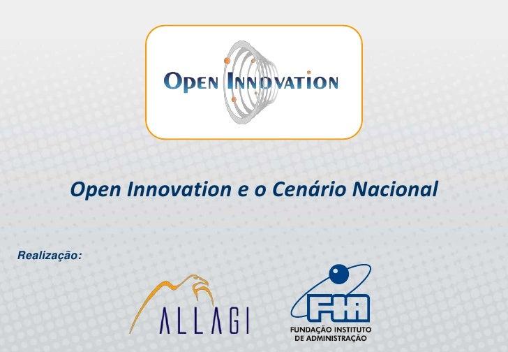 Open Innovation e o Cenário Nacional  Realização: