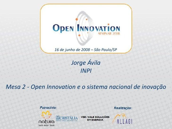 Open Innovation Seminar 2008 - Mesa 2 - Jorge Ávila - INPI
