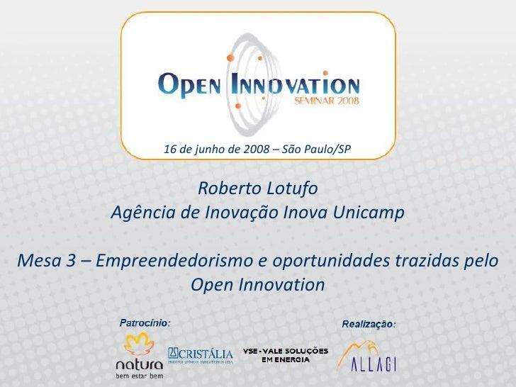 Open Innovation Seminar 2008 - Mesa 3 - Roberto Lotufo - Inova/Unicamp