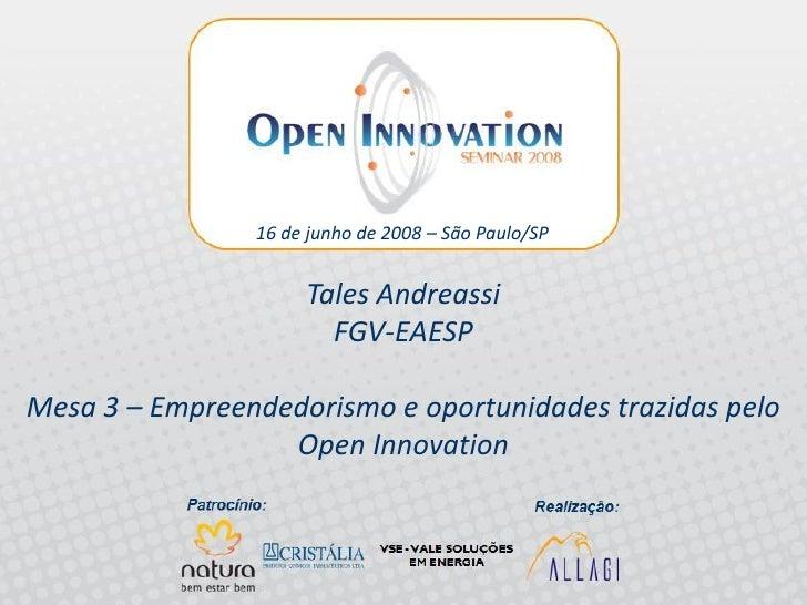 Open Innovation Seminar 2008 - Mesa 3 - Tales Andreassi - FGV-EAESP