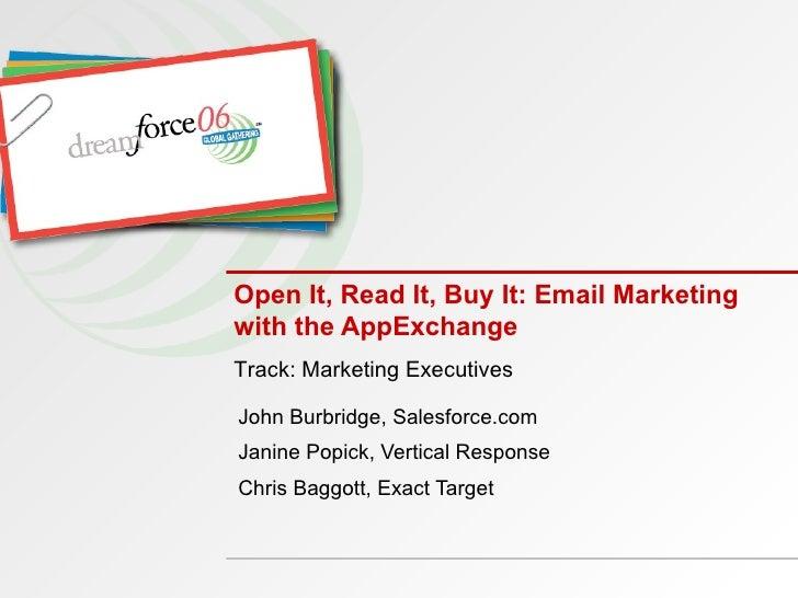 Open It, Read It, Buy It: Email Marketing with the AppExchange John Burbridge, Salesforce.com Janine Popick, Vertical Resp...