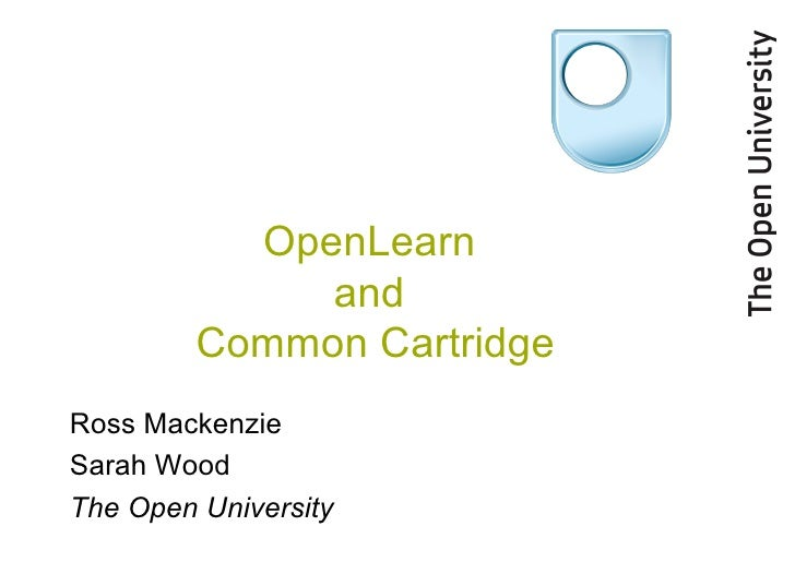 OpenLearn  and  Common Cartridge Ross Mackenzie Sarah Wood The Open University