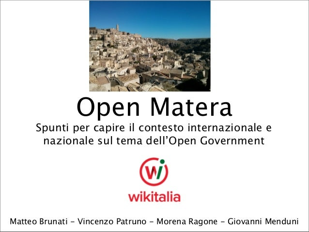 Open Matera  Spunti per capire il contesto internazionale e nazionale sul tema dell'Open Government  Matteo Brunati - Vinc...