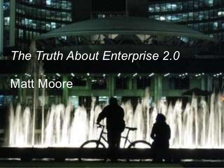 The Truth About Enterprise 2.0 Matt Moore
