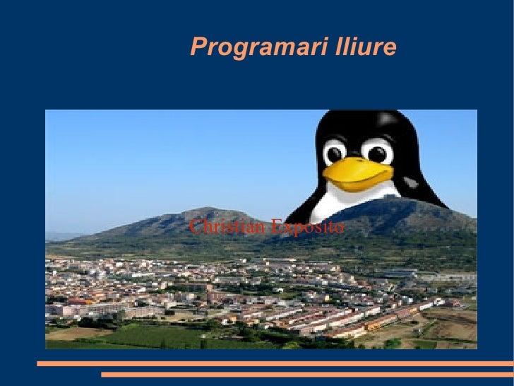Programari lliure <ul><ul><li>Christian Exposito </li></ul></ul>