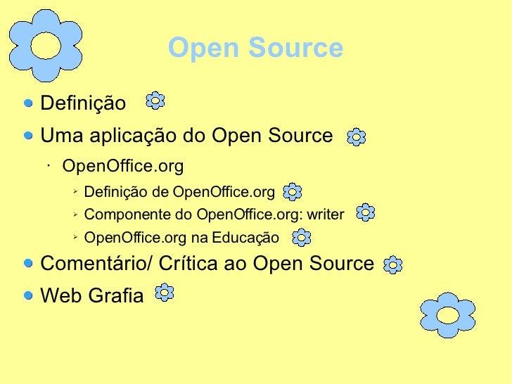Open Source <ul><li>Definição  </li></ul><ul><li>Uma aplicação do Open Source </li></ul><ul><ul><li>OpenOffice.org </li></...