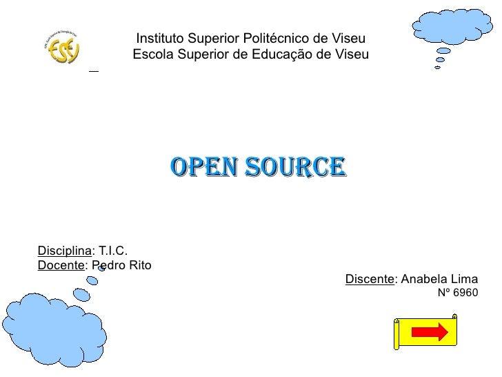 Instituto Superior Politécnico de Viseu Escola Superior de Educação de Viseu <ul><ul><li>OPEN SOURCE </li></ul></ul><ul><u...