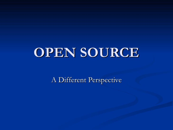 OPEN SOURCE A Different Perspective