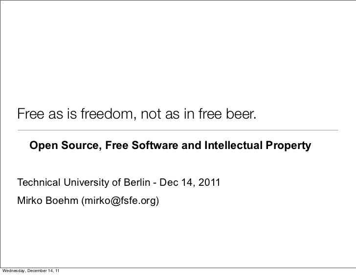 Free as is freedom, not as in free beer.            Open Source, Free Software and Intellectual Property      Technical Un...