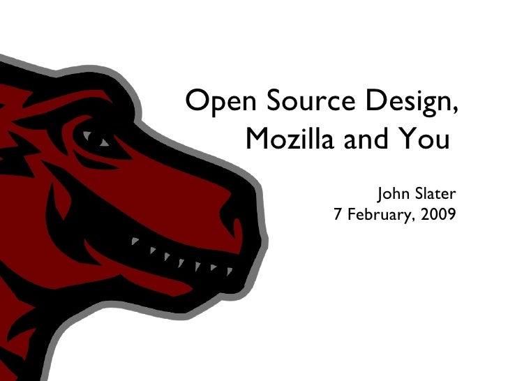 Open Source Design, Mozilla and You <ul><li>John Slater </li></ul><ul><li>7 February, 2009 </li></ul>