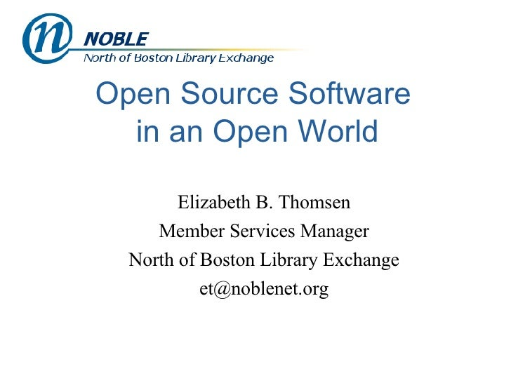Open Source Software  in an Open World <ul><ul><li>Elizabeth B. Thomsen </li></ul></ul><ul><ul><li>Member Services Manager...