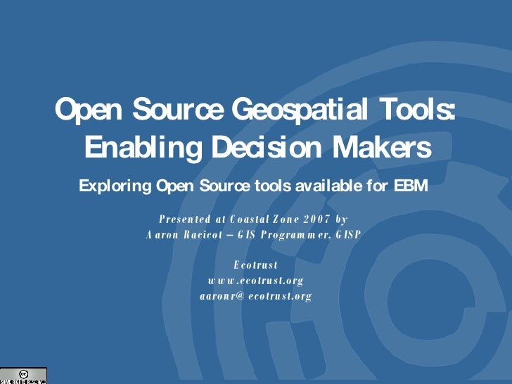 Open Source Geospatial Tools: Enabling Decision Makers Exploring Open Source tools available for EBM  Presented at Coastal...