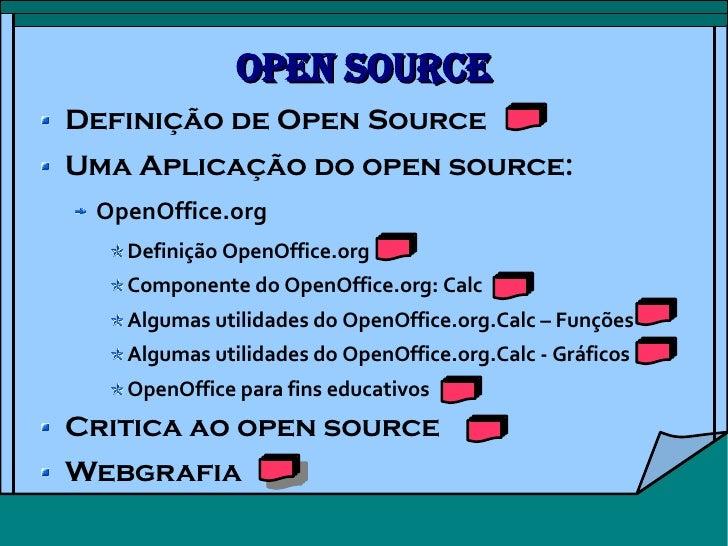 Open Source <ul><li>Definição de Open Source </li></ul><ul><li>Uma Aplicação do open source: </li></ul><ul><ul><li>OpenOff...