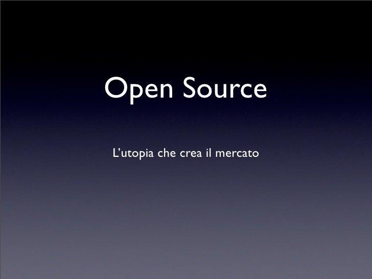 Open Source L'utopia che crea il mercato