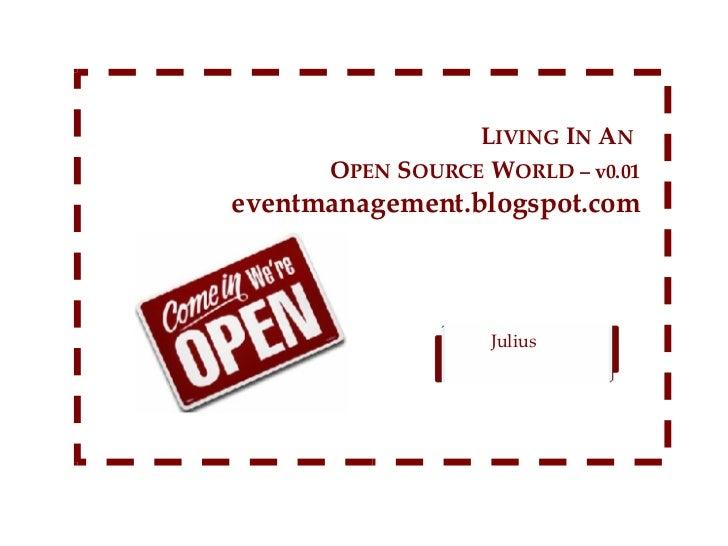 Julius  L IVING   I N   A N   O PEN   S OURCE   W ORLD – v0.01 eventmanagement.blogspot.com