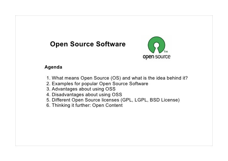 Open Source Software   Agenda  1. What means Open Source (OS) and what is the idea behind it? 2. Examples for popular Open...