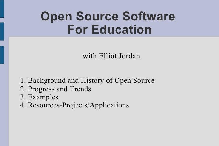 Open Source Software  For Education <ul><ul><li>with Elliot Jordan </li></ul></ul><ul><ul><li>1. Background and History of...