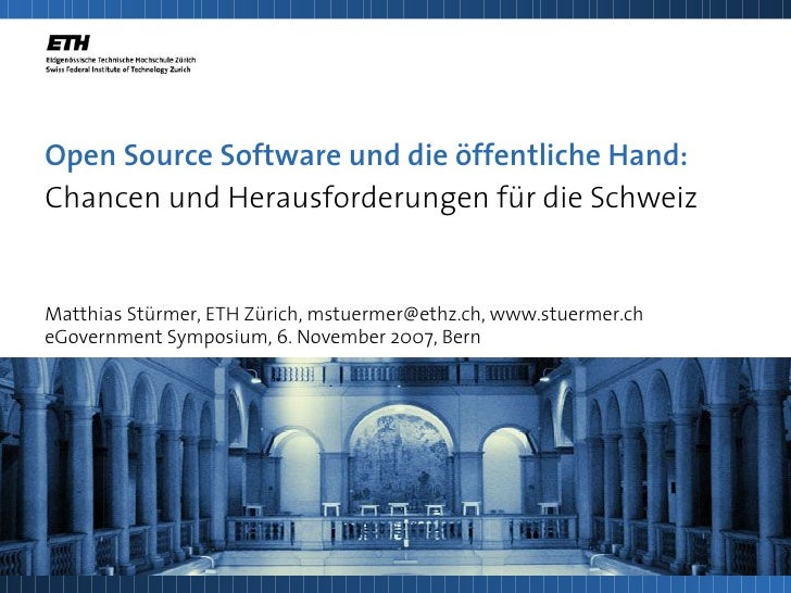Open Source Software und die öffentliche Hand: Chancen und Herausforderungen für die Schweiz   Matthias Stürmer, ETH Züric...