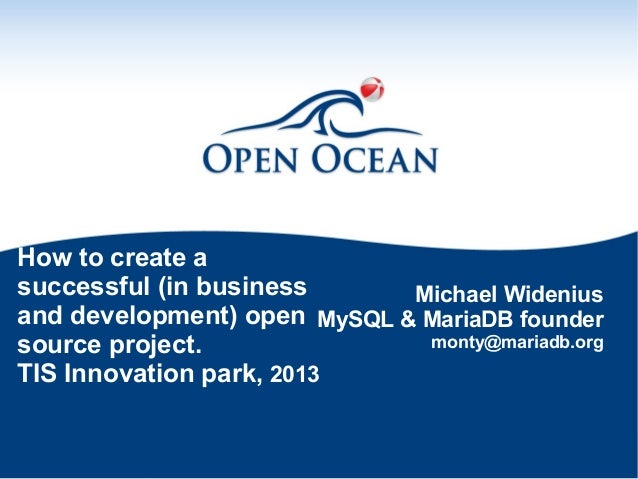 How to create a successful (in business Michael Widenius and development) open MySQL & MariaDB founder monty@mariadb.org s...