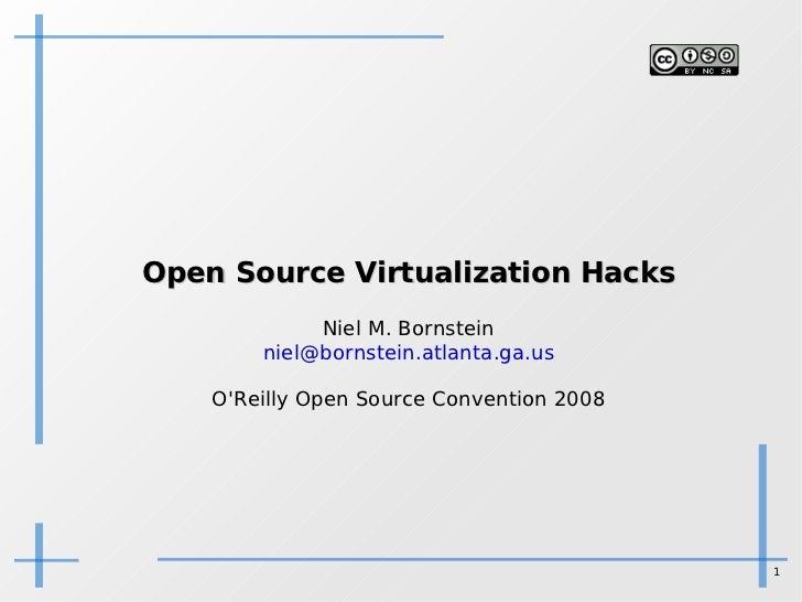<ul><ul><li>Open Source Virtualization Hacks </li></ul></ul><ul><ul><li>Niel M. Bornstein </li></ul></ul><ul><ul><li>[emai...