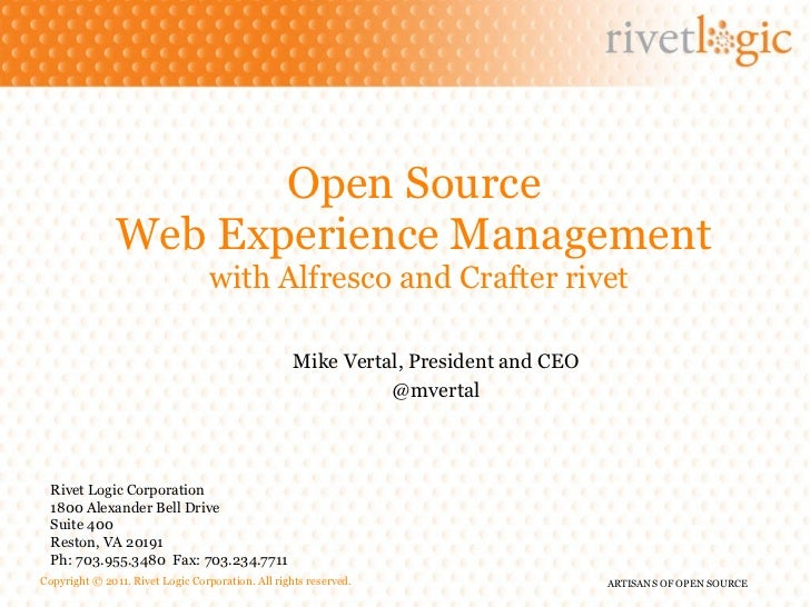 Open Source  Web Experience Management  with Alfresco and Crafter rivet Rivet Logic Corporation 1800 Alexander Bell Drive ...