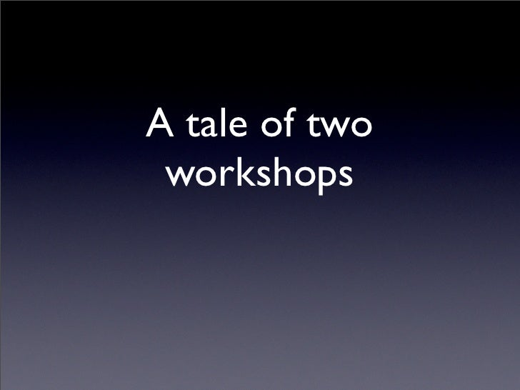 A tale of two  workshops
