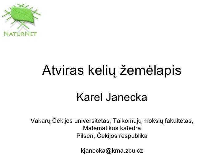 Atviras kelių žemėlapis Karel Janecka Vakarų Čekijos universitetas, Taikomųjų mokslų fakultetas, Matematikos katedra Pilse...