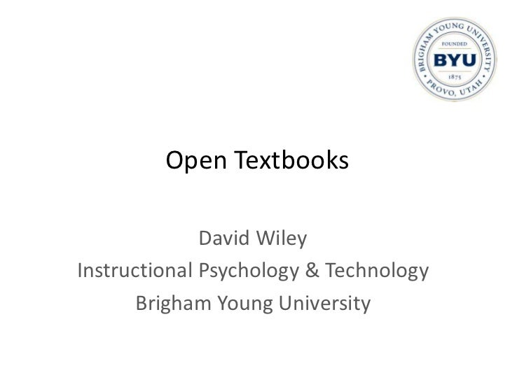 Open Textbooks              David WileyInstructional Psychology & Technology       Brigham Young University