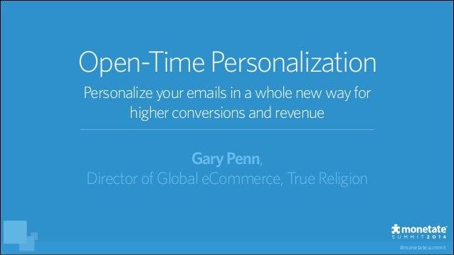 #monetatesummit Open-TimePersonalization GaryPenn, Director ofGlobaleCommerce,True Religion Personalize youremailsinawhole...